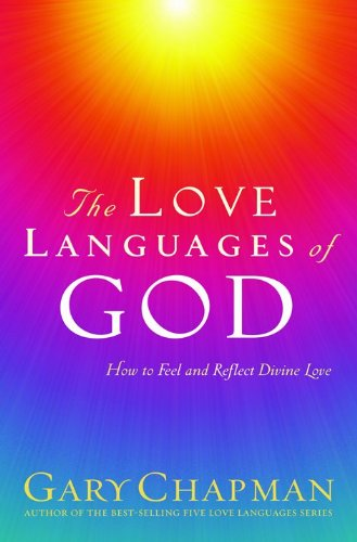 9781881273936: The Love Languages of God: How to Feel and Reflect Divine Love (Chapman, Gary)