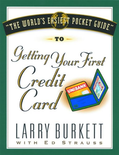 Getting Your First Credit Card: Burkett, Larry; Strauss, Ed