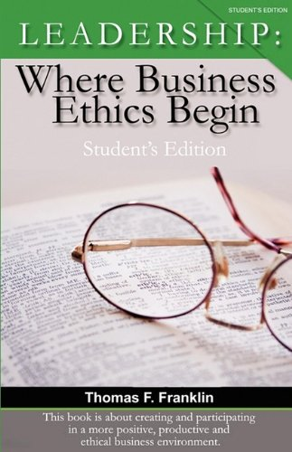 Leadership: Where Business Ethics Begin - Students Edition: Thomas F. Franklin