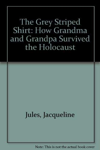9781881283065: The Grey Striped Shirt: How Grandma and Grandpa Survived the Holocaust