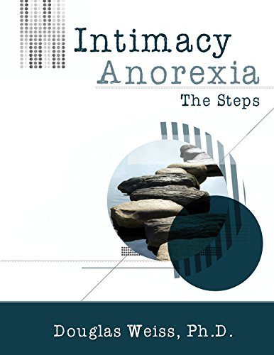 Intimacy Anorexia: The Steps: Douglas Weiss; Ph.D.