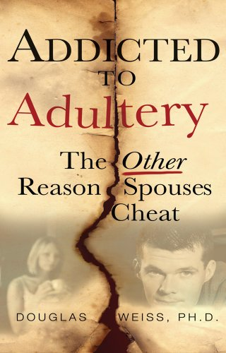 Addicted to Adultery: The Other Reason Spouses: Douglas Weiss; Ph.D.