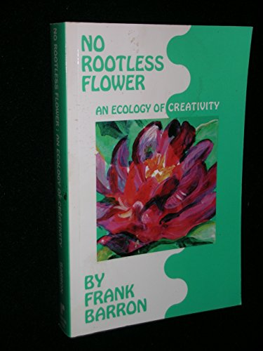 9781881303039: No Rootless Flower: An Ecology of Creativity (Perspectives on Creativity Research)