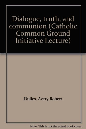 9781881307266: Dialogue, truth, and communion (Catholic Common Ground Initiative Lecture)