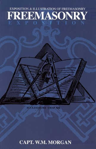 Freemasonry Exposition Exposition and Illustrations of Freemasonry: W. M. Morgan