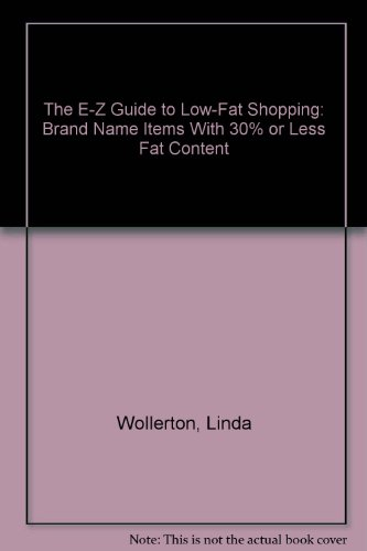 9781881320135: The E-Z Guide to Low-Fat Shopping: Brand Name Items With 30% or Less Fat Content
