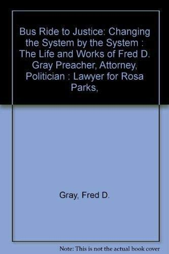 Bus Ride to Justice: Changing the System by the System : The Life and Works of Fred D. Gray ...
