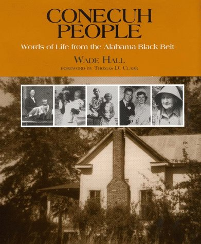 Conecuh People: Words of a Life from the Alabama Black Belt: Wade Hall