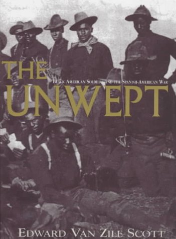 The Unwept, Black American Soldiers and The Spanish-American War: Scott, Edward Van Zile