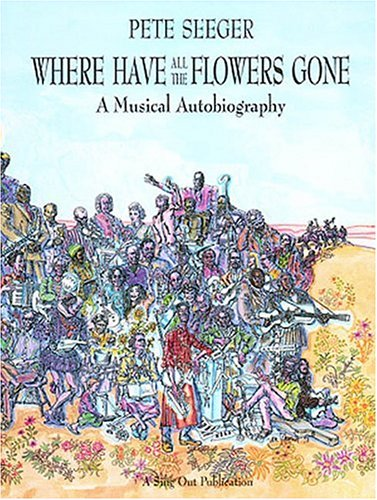 Where Have All the Flowers Gone: a Musical Autobiography. SIGNED by author: Seeger, Pete