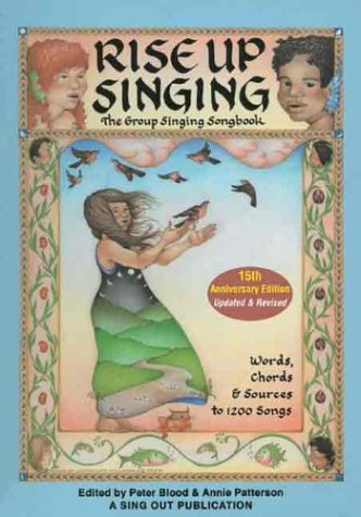 Rise Up Singing: The Group Singing Songbook: Annie Patterson, Mark Moss, Peter Blood