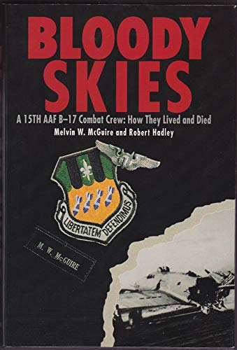 Bloody Skies: a 15th AAF B-17 Crew: How They Lived and Died [Signed by Both Authors]: McGuire, ...
