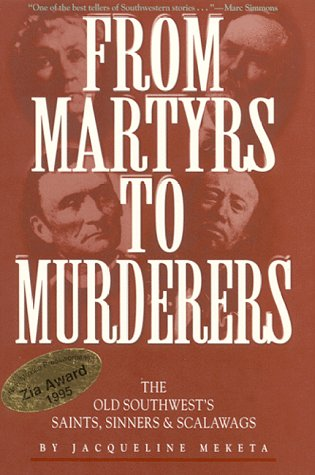 from MARTYRS to MURDERERS: the OLD SOUTHWEST's SAINTS, SINNERS & SCALAWAGS; .Signed. *: ...