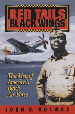 Red Tails Black Wings: The Men of America's Black Air Force: Holway, John;Holway, John B.