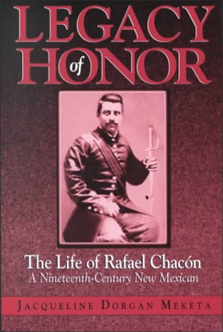 9781881325246: Legacy of Honor: The Life of Rafael Chacon, a Nineteenth-Century New Mexican
