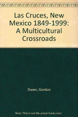 Las Cruces, New Mexico 1849-1999: A Multicultural Crossroads: Owen, Gordon