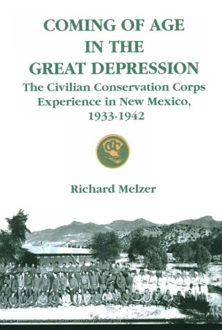 Coming of Age in the Great Depression: The Civilian Conservation Corps in New Mexico: Melzer, ...