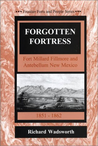Forgotten Fortress/Fort Millard Fillmore and Antebellum New Mexico (Frontier Forts and People)...