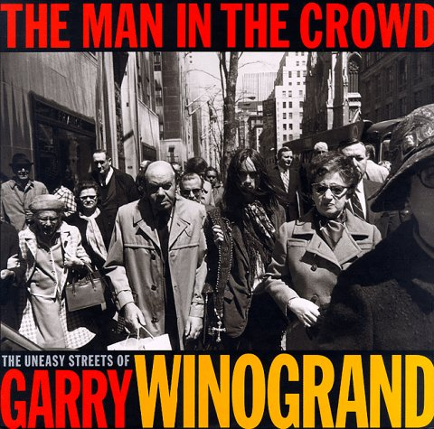 The Man in the Crowd: The Uneasy Streets of Garry Winogrand: Brandt, Frish, Winogrand, Garry