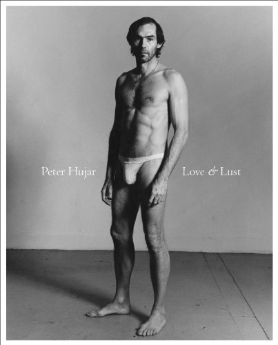 PETER HUJAR: Love & Lust: Fraenkel, Jeffrey (Introduction);