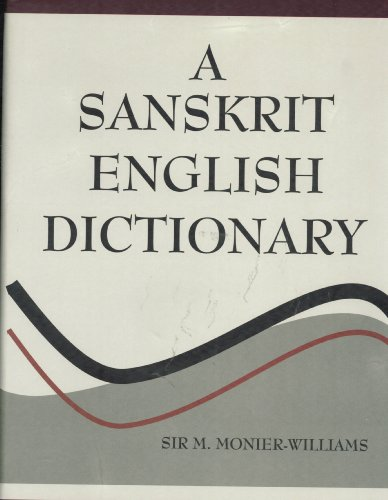 A Sanskrit-English Dictionary Etymologically and Philologically Arranged with special reference to ...