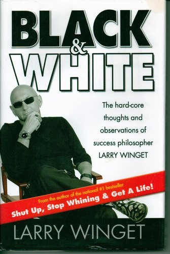 Black & White : The Hard-Core Thoughts and Observations of Success Philosophe.: Winget, Larry