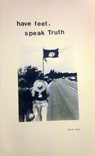 Have Feet, Speak Truth: My Four Year: Kevin J. Shay