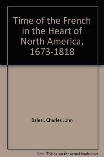 TIME OF THE FRENCH IN THE HEART OF NORTH AMERICA 1673-1818, THE