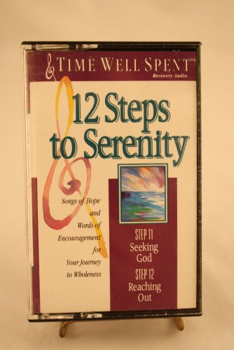 12 Steps to Serenity (Step 11 Seeking God & Step 12 Reaching Out): Audio, Recovery