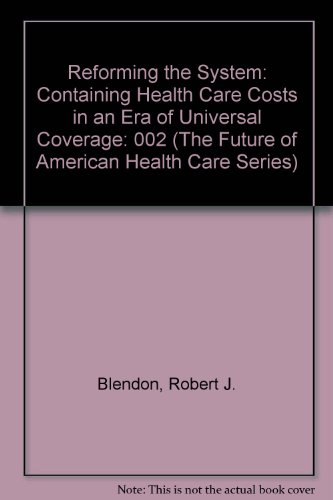 Reforming the System: Containing Health Care Costs in an Era of Universal Coverage (The Future of ...