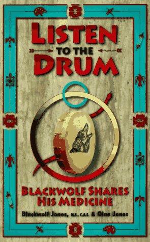 Listen to the Drum: Blackwolf Shares His: Jones, Robert Blackwolf,