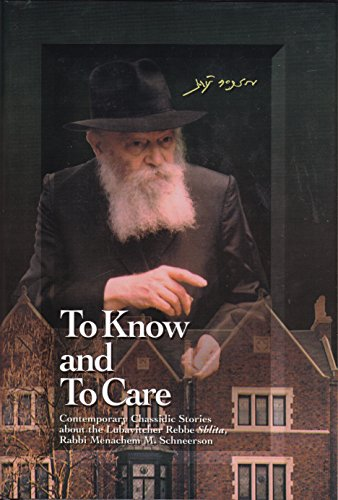 To know and to care : an anthology of Chassidic stories about the Lubavitcher Rebbe Shlita, Rabbi ...