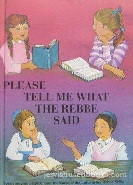 9781881400042: Please tell me what the Rebbe said: Torah insights adapted from the works of the Lubavitcher Rebbe shlita