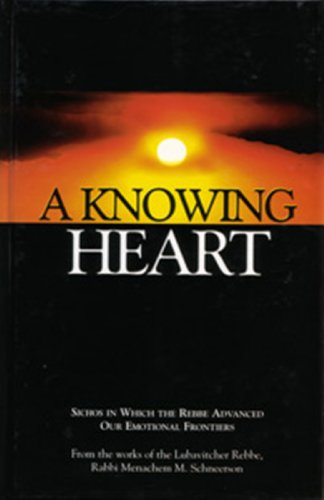 9781881400684: A Knowing Heart: Sichos In Which The Rebbe Advanced Our Emotional Frontiers