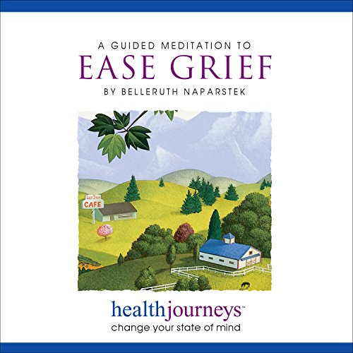 Meditations to Ease Grief, Powerful Tools for: Belleruth Naparstek