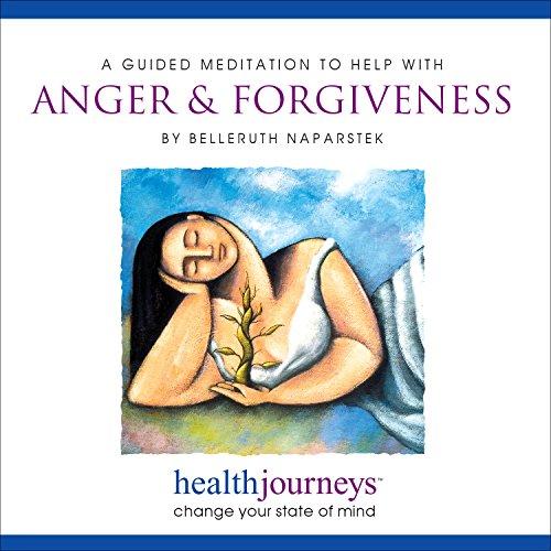 Meditation To Help with Anger & Forgiveness (Health Journeys): Belleruth Naparstek