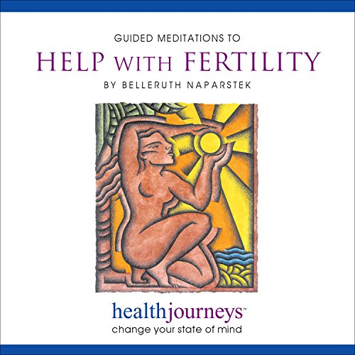 Health Journeys Guided Meditations Help with Fertility: Belleruth Naparstek