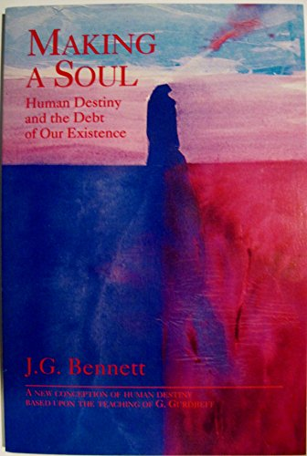Making a Soul: Human Destiny and the: Bennett, John G.