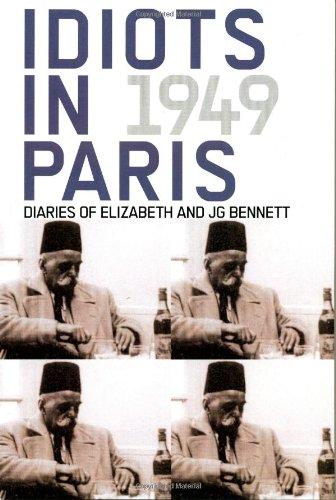 9781881408208: Idiots in Paris: Diaries of J.G. Bennett and Elizabeth Bennett, 1949