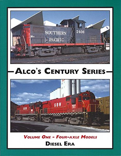 Alco's Century Series Volume 1 - Four Axle Models [Paperback] [Aug 01, 2003] Diesel Era and Steph...