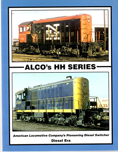 Alco's HH Series: American Locomotive Company's Pioneering Diesel Switcher: Cupper, ...