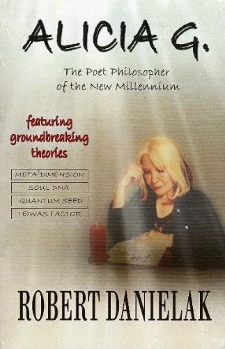 Alicia G.: The Poet Philosopher of the New Millennium: Robert Danielak