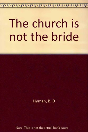 The Church is Not the Bride: Hyman, B. D