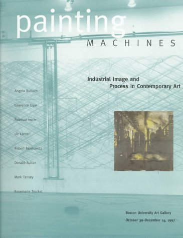 9781881450078: Painting Machines: Industrial Image and Process in Contemporary Art : Boston University Art Gallery October 30-December 14,1997