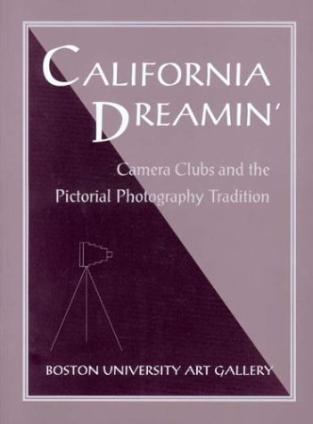 California Dreamin' Camera Clubs and the Pictorial Photography Tradition: McCarroll, Stacey & ...