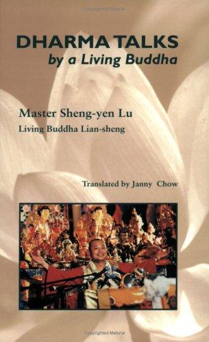 Dharma Talks by a Living Buddha: Lu, Sheng-Yen; Chow,