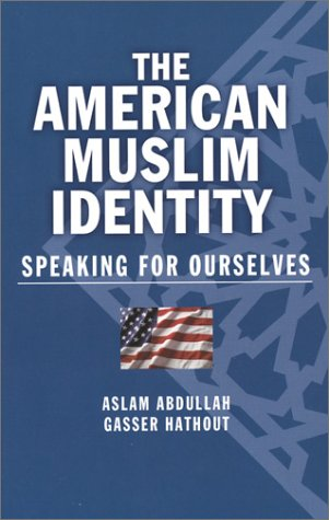 The American Muslim Identity: Speaking for Ourselves: Abdullah, Aslam; Hathout, Gasser