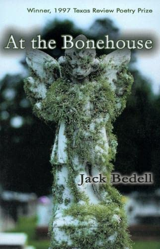 9781881515166: At the Bonehouse: Poems by Jack Bedell (Texas Review Southern and Southwestern Poetry Breakthrough Series)
