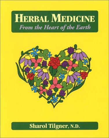 Herbal Medicine from the Heart of the Earth: Sharol Marie Tilgner