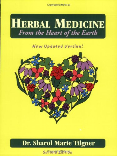 Herbal Medicine From the Heart of the Earth: Sharol Marie Tilgner